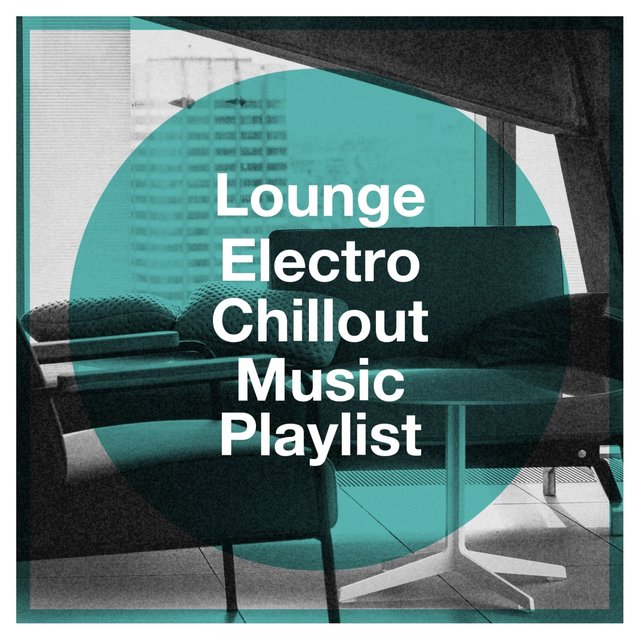 Lounge Electro Chillout Music Playlist