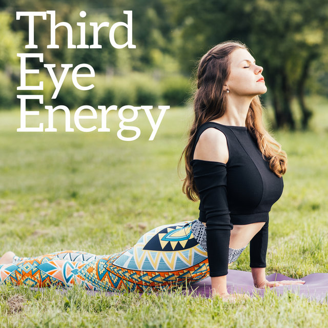 Third Eye Energy – 15 New Age Melodies that will Help You Meditate and Train Yoga