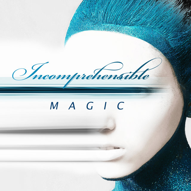 Incomprehensible Magic: Move Your Imagination, Relax, Sleep Carelessly