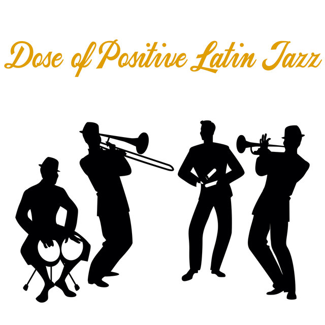 Dose of Positive Latin Jazz. Just Dance, Have Fun and Be Happy