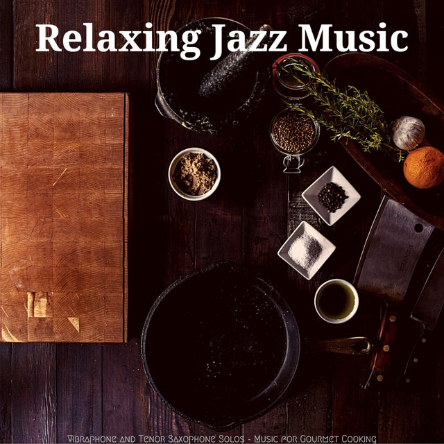 Vibraphone and Tenor Saxophone Solos - Music for Gourmet Cooking