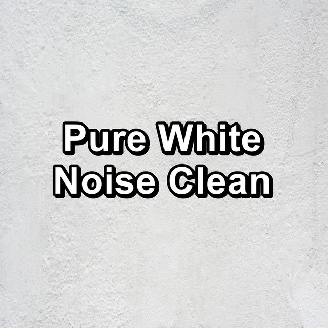 Pure White Noise Clean