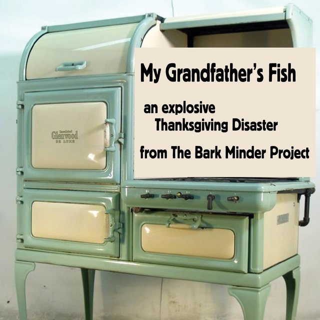 My Grandfather's Fish: An Explosive Thanksgiving Disaster