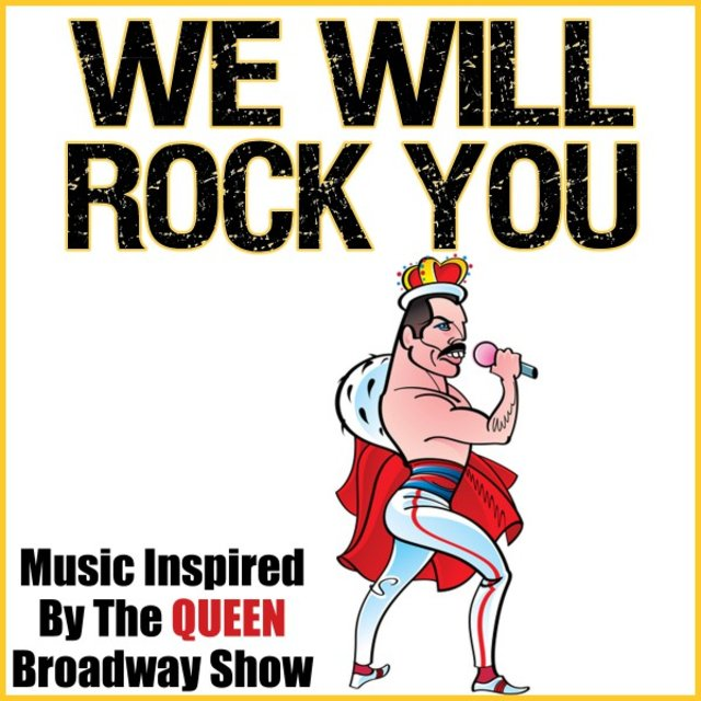We Will Rock You (Music Inspired by the Queen Broadway Show)