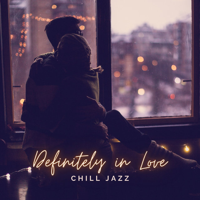 Definitely in Love – Late Night Chill Jazz for Lovers, Sensual & Emotional Music for Couples, Relax Together