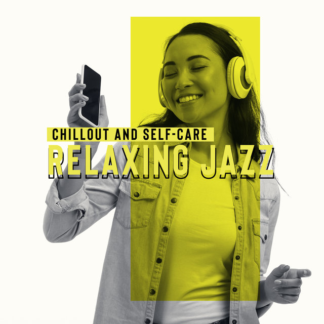 Chillout and Self-Care (Relaxing Jazz to Rest after Work)