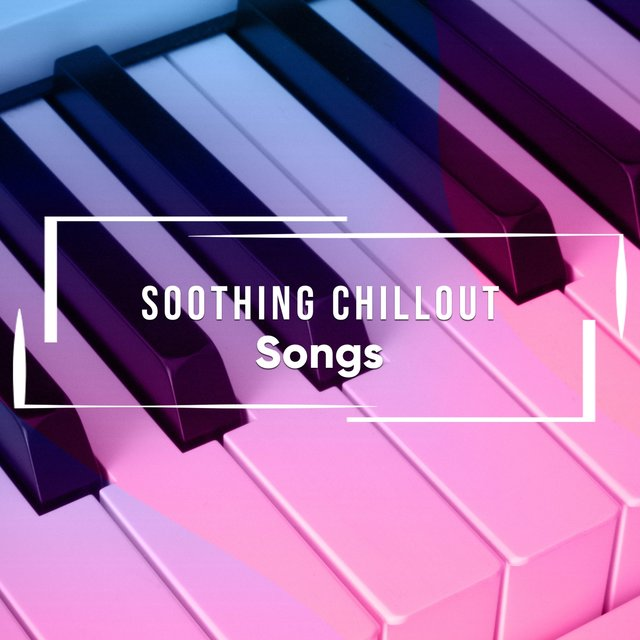 Soothing Chillout Piano Songs