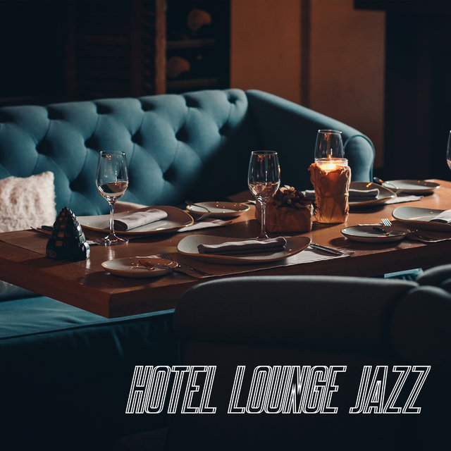 Hotel Lounge Jazz (Music for Bars, Restaurants and Cafes)