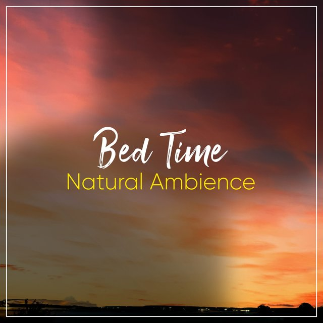Bed Time Natural Ambience, Vol. 4