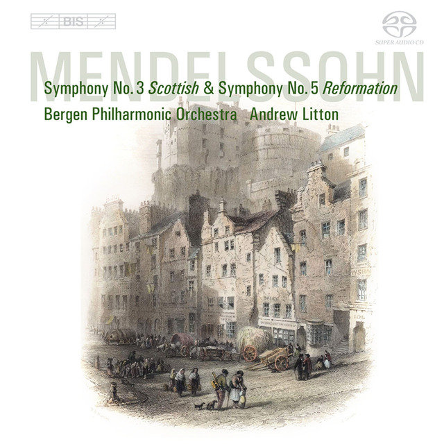 "Mendelssohn, Felix: Symphonies Nos. 3, ""Scottish"" and 5, ""Reformation"""