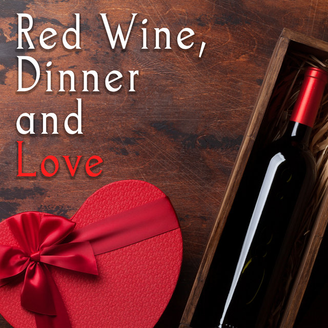 Red Wine, Dinner and Love - Romantic Jazz Collection That is Perfect as a Background for an Anniversary Dinner, Date or Foreplay