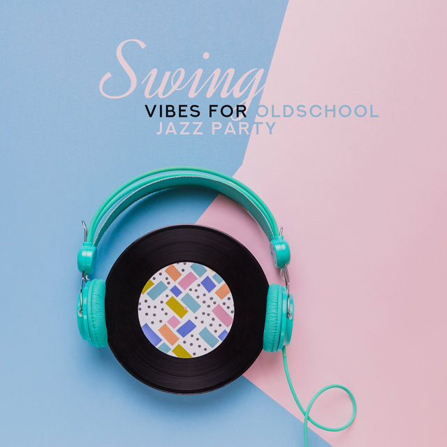 Swing Vibes for Oldschool Jazz Party: 2019 Vintage Styled Instrumental Jazz Music Composed for Dance Party, Happy Melodies Played on Piano, Sax, Contrabass & More