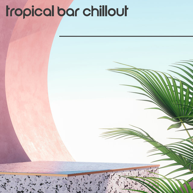 Tropical Bar Chillout – Sunny and Wonderful Party Music for Summer Parties 2021