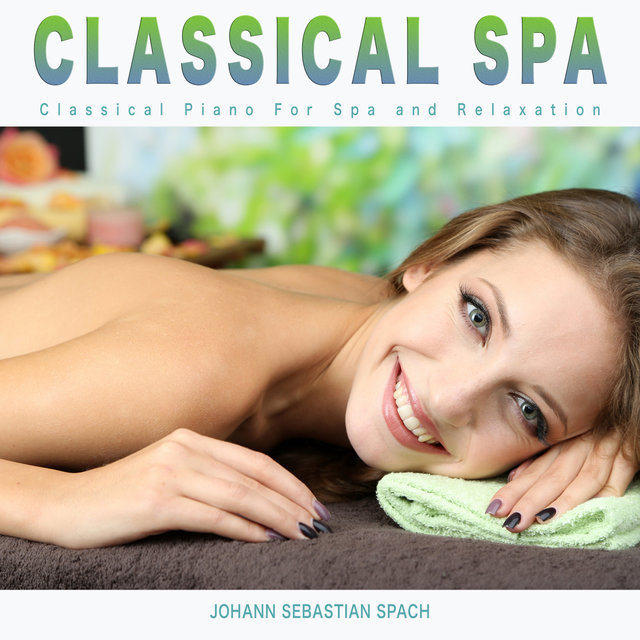 Classical Spa: Classical Piano For Spa and Relaxation