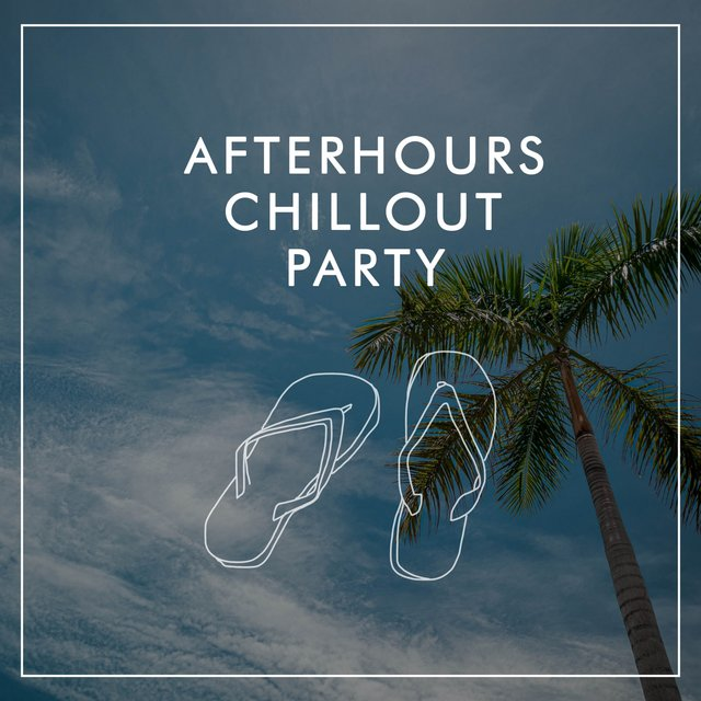 Afterhours Chillout Party