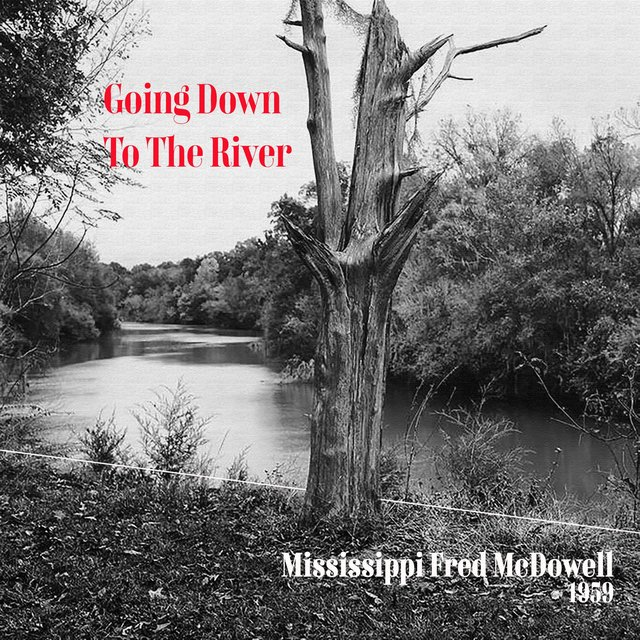 Going Down to the River - Mississippi Fred McDowell 1959