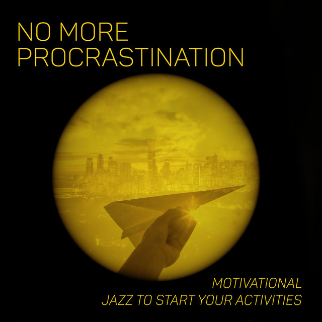 No More Procrastination: Motivational Jazz to Start Your Activities. Willingness to Live and Act