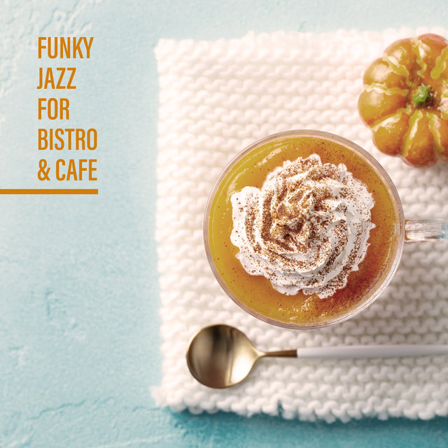 Funky Jazz for Bistro & Cafe - Brilliant Instrumental Jazz That Will Create a Unique Atmosphere in Your Restaurant