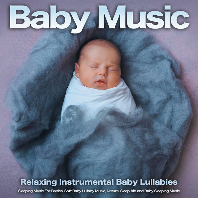 Baby Music: Relaxing Instrumental Baby Lullabies, Sleeping Music For Babies, Soft Baby Lullaby Music, Natural Sleep Aid and Baby Sleeping Music
