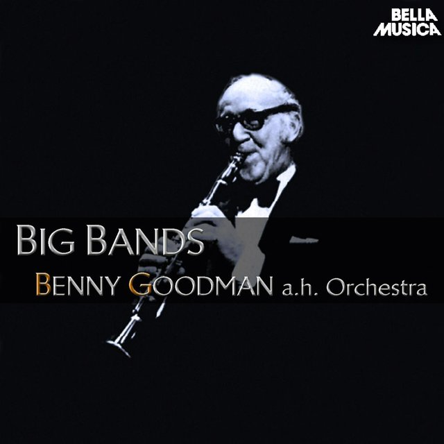 Benny Goodman and His Orchestra - Big Bands