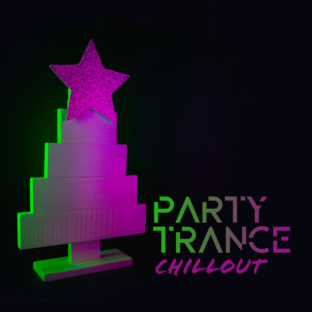 Party Trance Chillout – The Best Pieces for a New Year's Eve Night 2019 / 2020
