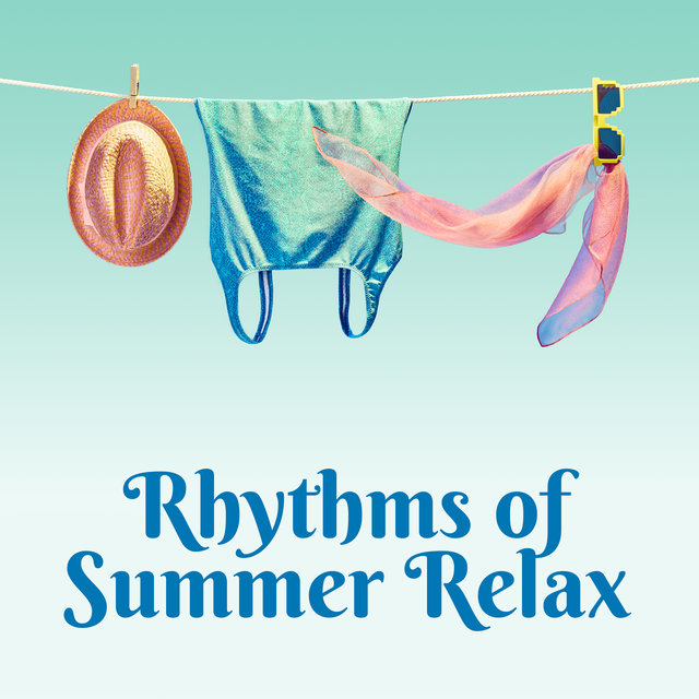Rhythms of Summer Relax – Chill Out Electronic Music Selection for Total Relaxation, Chill House Session, Deep Rest, Chill Lounge Music