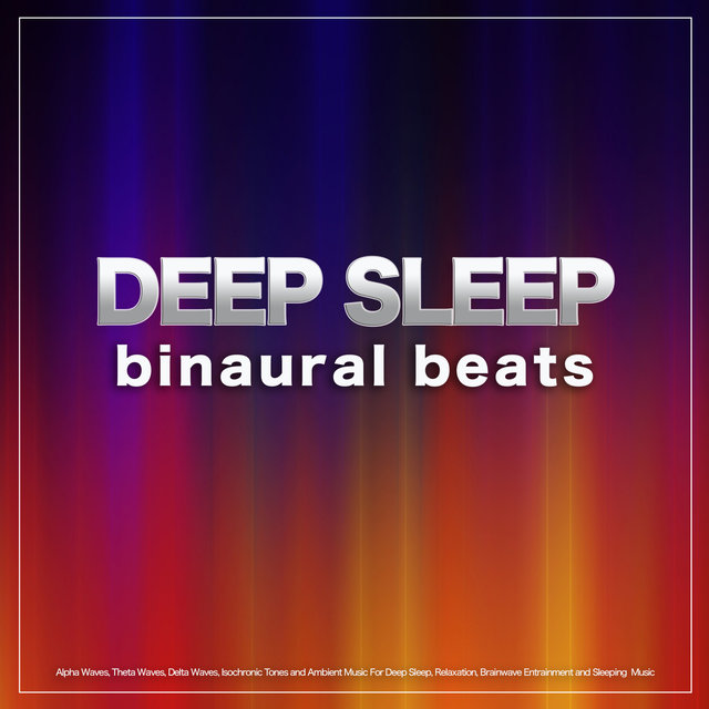 Deep Sleep Binaural Beats: Alpha Waves, Theta Waves, Delta Waves, Isochronic Tones and Ambient Music For Deep Sleep, Relaxation, Brainwave Entrainment and Sleeping  Music