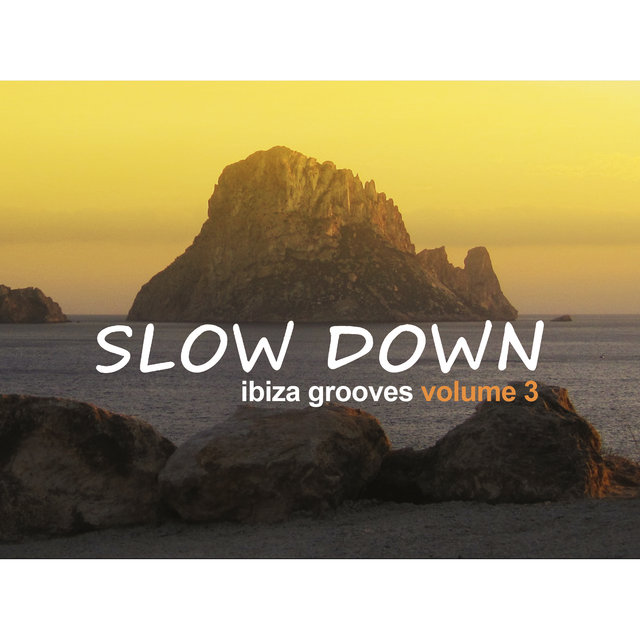 Slow Down: Ibiza Grooves, Vol. 3
