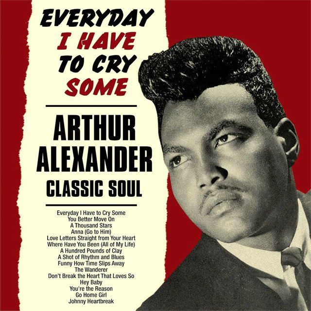 Everyday I Have to Cry Some:Arthur Alexander Classic Soul