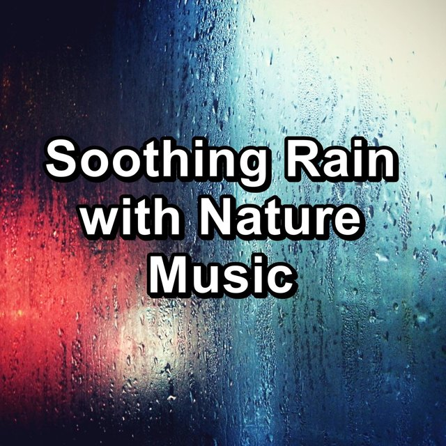Soothing Rain with Nature Music