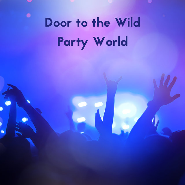 Door to the Wild Party World – Energetic Chillout Music, EDM, Friends, Dance, Great Fun