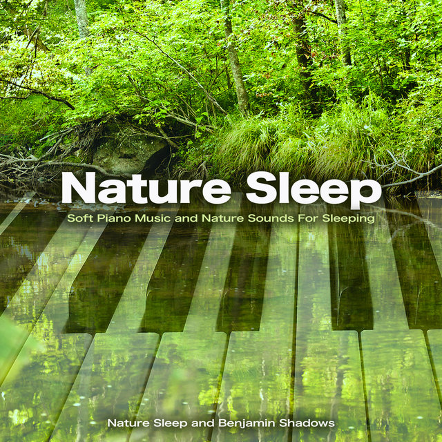 Nature Sleep: Soft Piano Music and Nature Sounds For Sleeping