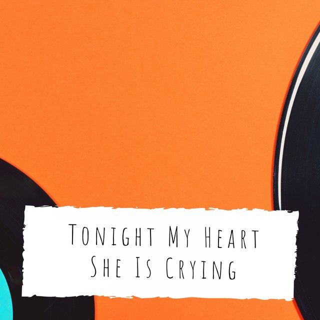 Tonight My Heart She Is Crying