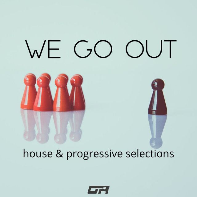 We Go Out - House & Progressive Selection