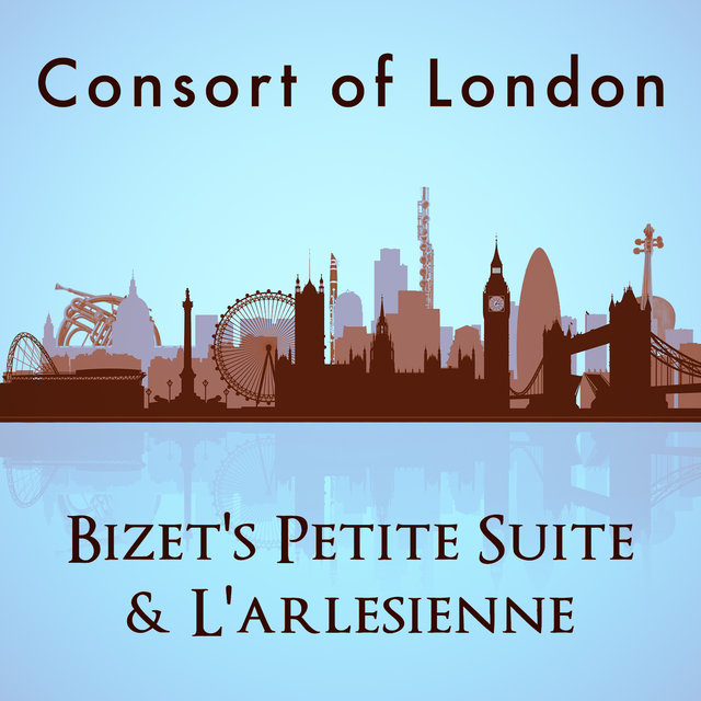 Consort of London: Bizet's Petite Suite & L'arlesienne