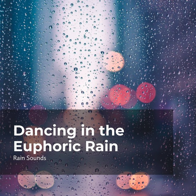 Dancing in the Euphoric Rain