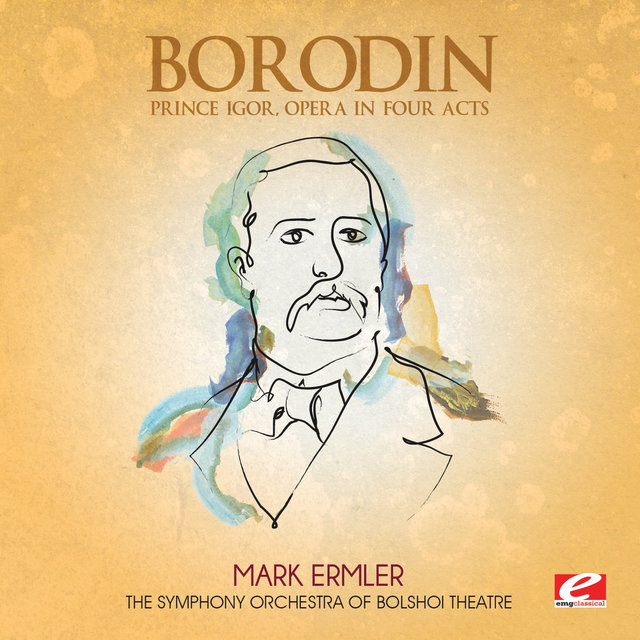 Borodin: Prince Igor, Opera in Four Acts (Digitally Remastered)