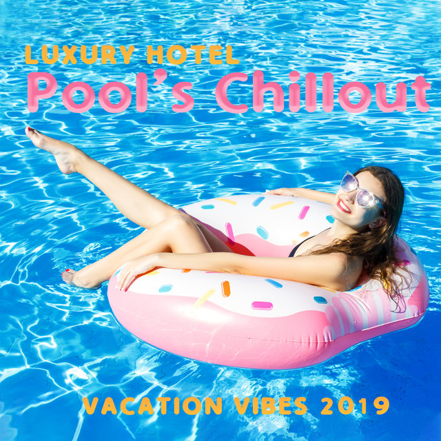 Luxury Hotel Pool's Chillout Vacation Vibes 2019