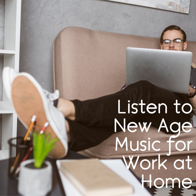Listen to New Age Music for Work at Home - Home Office Relaxing New Age Sounds, Better Focus and Concentration