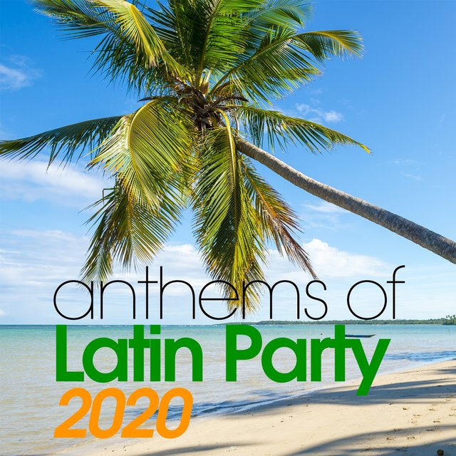 Anthems Of Latin Party 2020