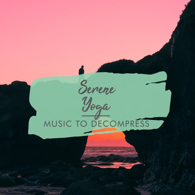 Serene Yoga Music to Decompress