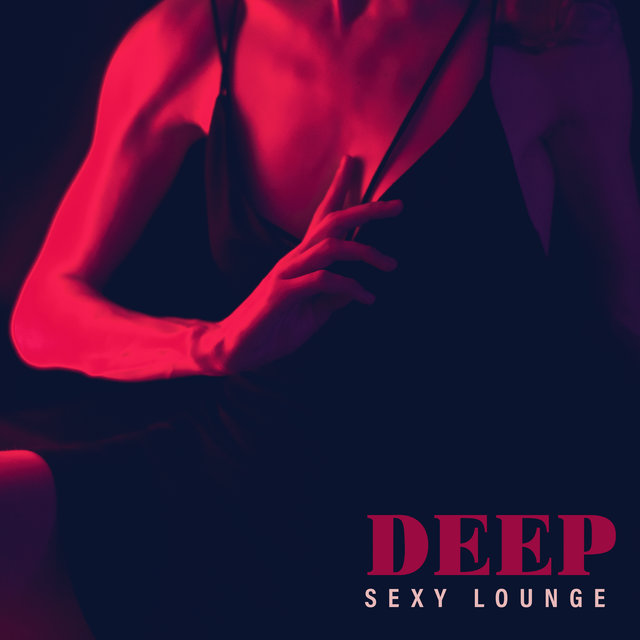 Deep Sexy Lounge - Midnight Jazz Session, Romantic Night, Sensuality in the Room, Sexsual Pleasure