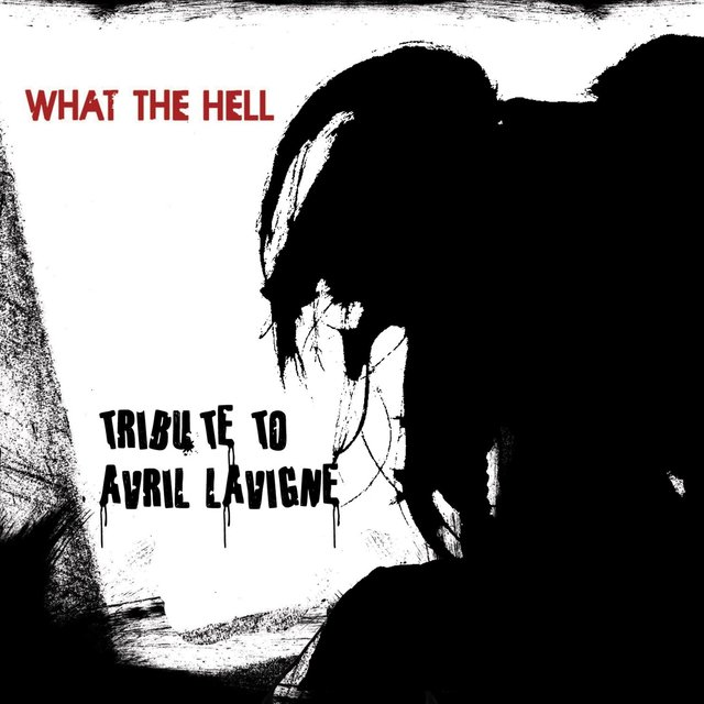 What The Hell (a Tribute To Avril Lavigne)