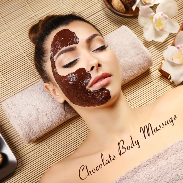 Chocolate Body Massage - Relaxing New Age Music Perfect for Listening During Beauty Spa Treatments, Aromatherapy, Delicate Sounds, Luxury Spa & Wellness, Magic Touch, Only Time