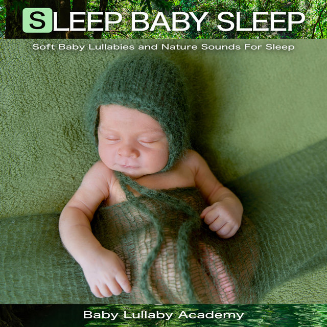 Sleep Baby Sleep: Soft Baby Lullabies and Nature Sounds For Sleep