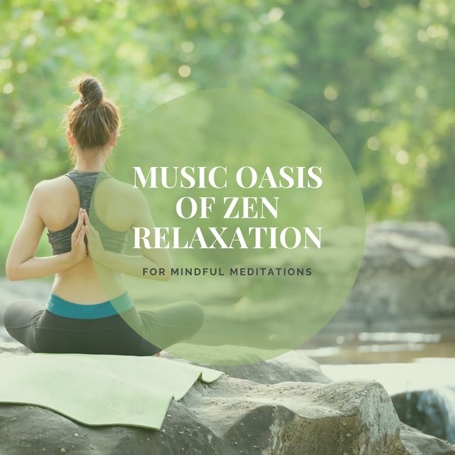 Music Oasis Of Zen Relaxation For Mindful Meditations