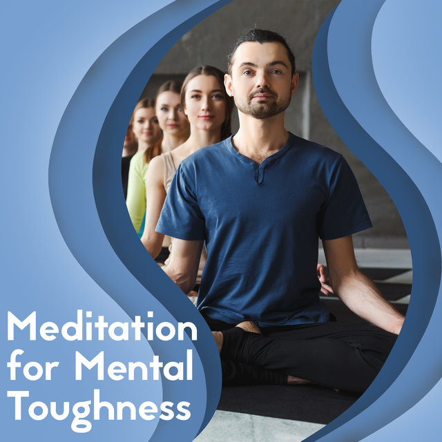 Meditation for Mental Toughness: Helps to Resist, Manage and Overcome Doubts, Worries, Concerns