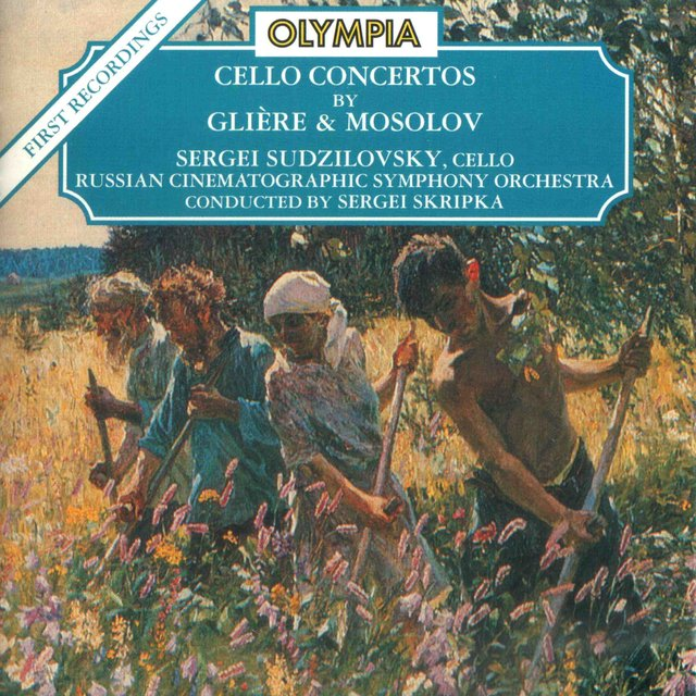 Gliere: Cello Concerto, Op. 87 - Mosolov: Cello Concerto, Elegiac Poem