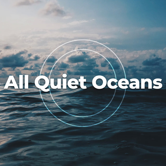 All Quiet Oceans