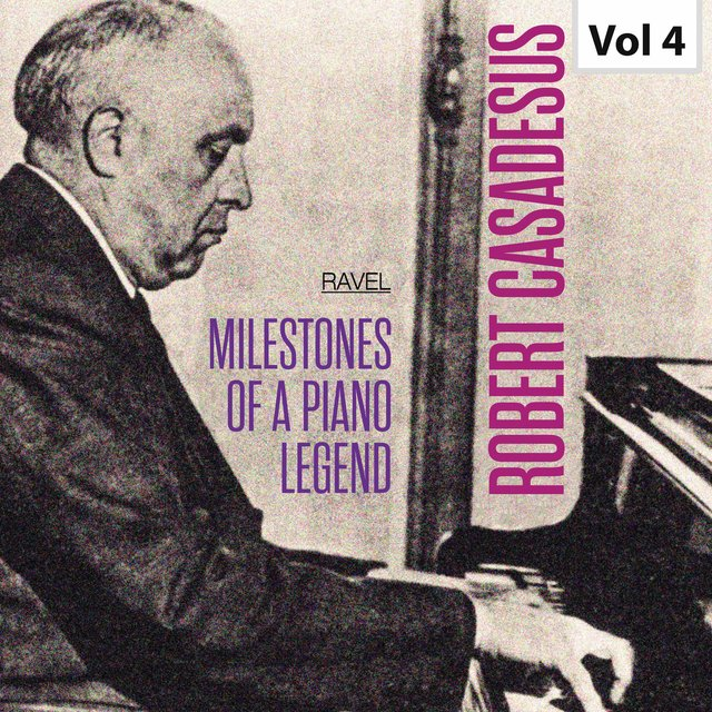 Milestones of a Piano Legend: Robert Casadesus, Vol. 4